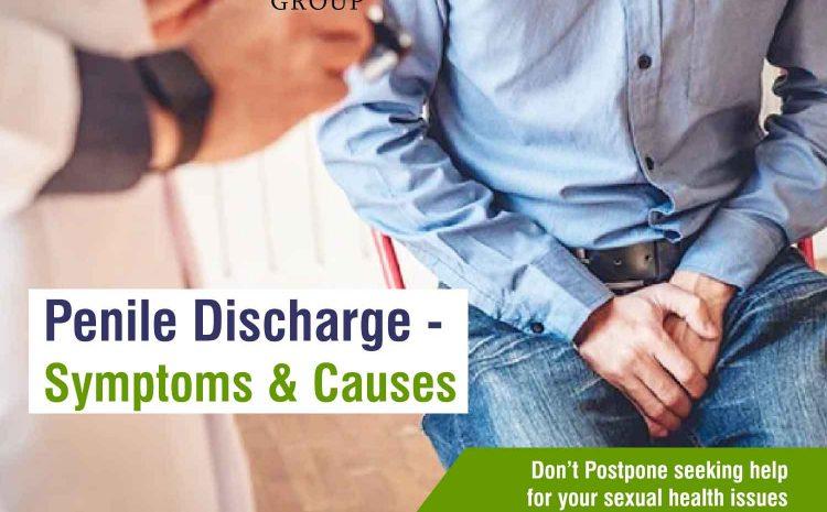 Penile Discharge – Symptoms, Causes, Treatments