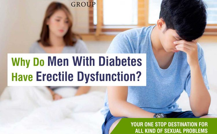 Why Do Men With Diabetes Have Erectile Dysfunction?
